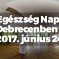 Egészség Nap Debrecenben - 2017. június 24.