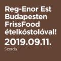 Reg-Enor Est Budapesten FrissFood ételkóstolóval, szeptember 11-én